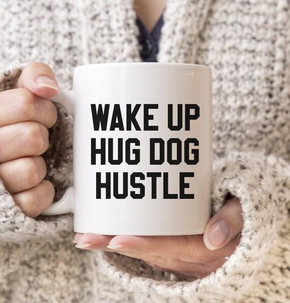 Wake Up Hug Dog Hustle Mug Coffee Tea Etc Mug Dog Etsy