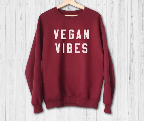 Gift for Vegans Vegan Gift Vegan Shirt Vegan AF Sweatshirt Vegan Sweatshirt Vegan Sweater Vegan Vibes