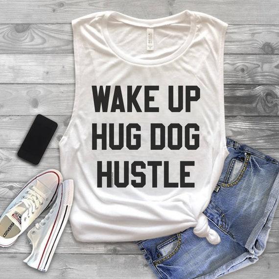 Wake Up Hug Dog Hustle Muscle Tank Top Wake Up Hug Dog Shirt Etsy