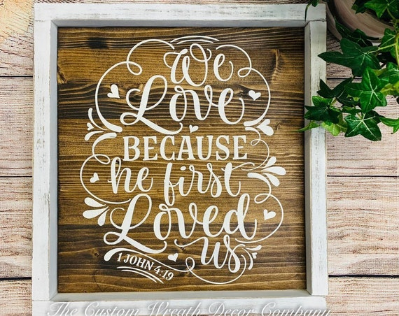 Rustic Easter Sign, John 4:19 Sign, We Love Because He First Loved Us Sign, Rustic Religious Sign, Farmhouse Sign