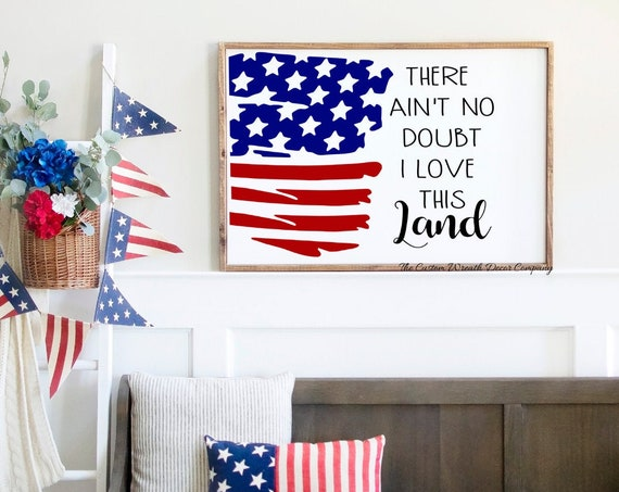 There ain't no doubt I love this land Sign, God Bless America Sign, Rustic Patriotic Sign