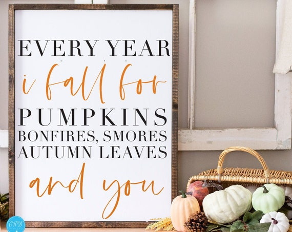 Every Year I Fall For Pumpkins Bonfires Smores Autumn Leaves Sign, Fall Sign, Autumn Sign