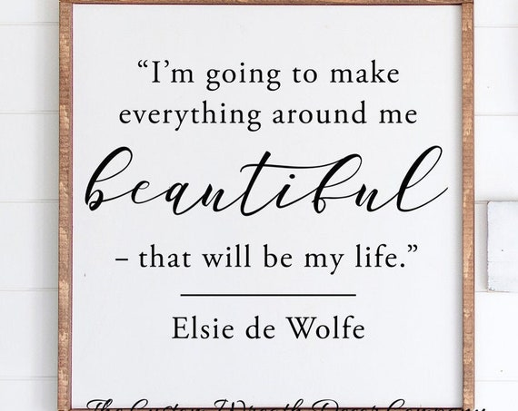 Everything Around Me Beautiful Sign, Elsie de Wolfe Quote, Quote Sign