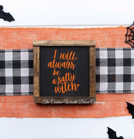 I Will Always Be A Salty Witch, Salty Witch Halloween Sign, Shelf Sitter Halloween Sign