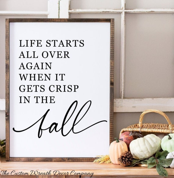 Life Starts All Over When It Gets Crisp In The Fall, Fall Decor