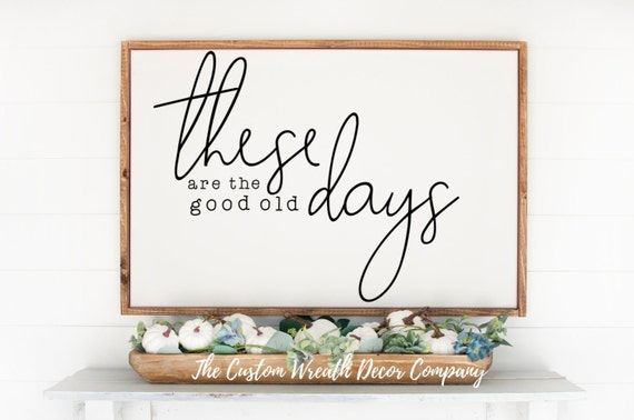 These Are The Good Old Days Sign, These Are The Good Old Days Rustic Sign