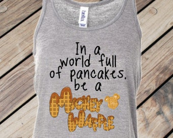 Be a Mickey Waffle - Flowy Tank // funny going to Disney shirt, breakfast food, world full of pancakes