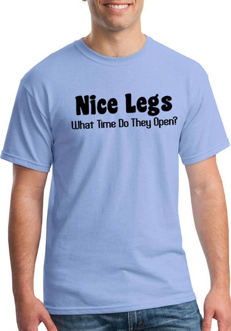 e095ab4c Nice Legs What Time Do They Open hilarious funny t shirts | Etsy
