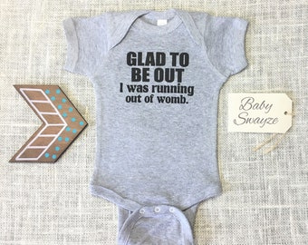 Glad To Be Out I Was Running Out Of Womb - Cute Funny Baby One Piece Bodysuit - Boy and Girl Color Options Available! - Baby Shower Gift