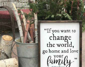 16x21 Painted & Framed Wood Sign-If you want to change the world, go home and love your family- Mother Teresa