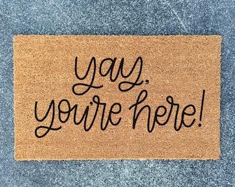 Yay, You're Here Doormat - Welcome Mat - Welcome Doormat - Housewarming Gift - New Home Gift - Doormat - Ships Free