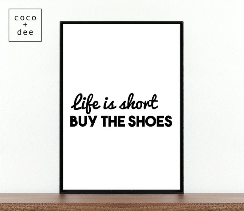 d3dc160801bb2 Fashion quote, shoes quote, life is short, typographic print, fashion  typography, life quotes, motivational quote, shoes type, style quotes