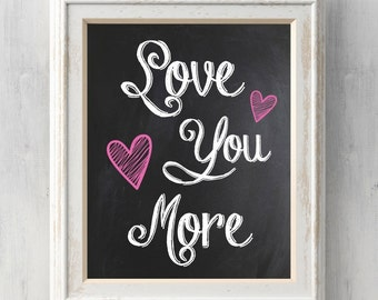 Love you more Print.  Love Typography. Poster, Anniversary Gift, Wedding Present.  Can be personalized.  All Prints Buy 2 get 1.