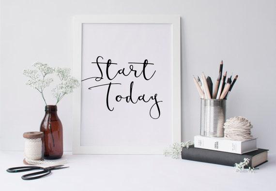 Start Today,Frame Print,Kitchen Decor,Apartment Decor,Bathroom Decor,Home  Decor,Printable Wall Art Quotes,Instant Download