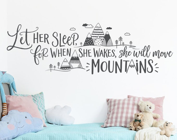Wall Decal, Nursery Decor, Wall Decor, Wall Quote, Wall Decor, Mountain Decal - Let Her Sleep For When She Wakes She Will Move Mountains