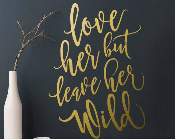Love Her But Leave Her Wild Wall Decal - Nursery Decor, Woodland Nursery Decal, Wall Decal, Wall Sticker, Wanderlust Decal, Girls Nursery
