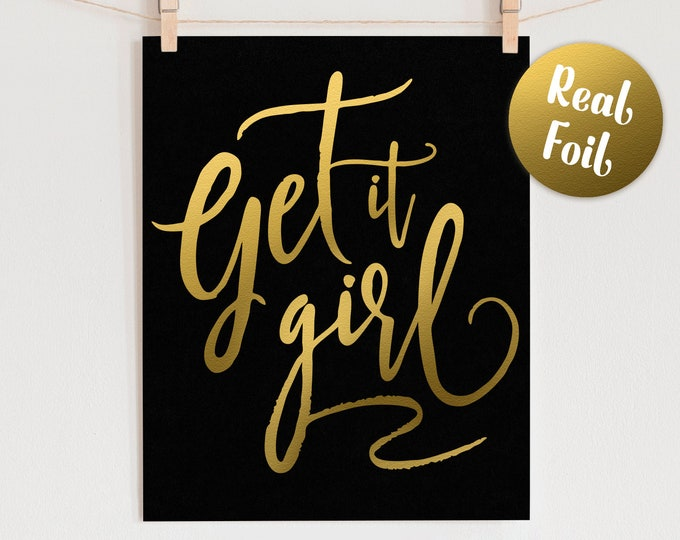 Foil Wall Art Quote - Get it Girl Real Foil Print, Gift for Her, Gold Foil Art, Home Decor, Quote Print, Office Wall Art, Girl Boss Print