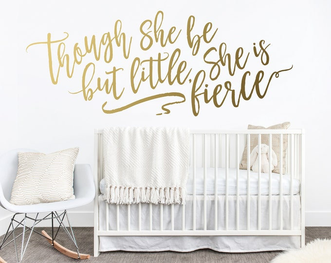 Though She Be But Little, She Is Fierce Wall Decal - Nursery Decor, Nursery Decal, Wall Decal, Wall Sticker, Girls Nursery