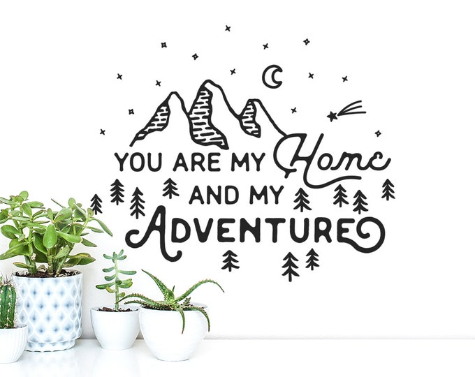You are my Home and my Adventure Wall Decal - Nursery Decal, Wall Quote, Wall Decor, Wanderlust, Inspirational Quote, Adventure, Explore