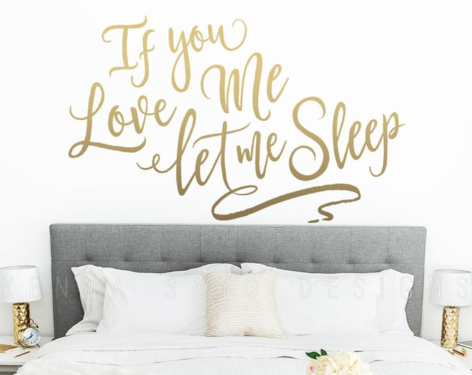 Wall Quote Decal - If You Love Me Let Me Sleep Vinyl Wall Decal, Vinyl Quote, Wall Sticker, Funny Wall Quote, Valentines Day Gift, Wife Gift