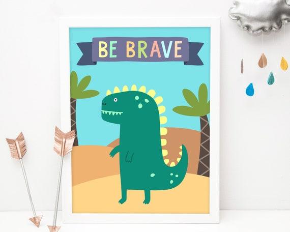 Be Brave Dinosaur Art Print - Kids Room Art Print, Nursery Art, Wall Art, Wall Decor, Dinosaur Art, Dinosaur Nursery Print