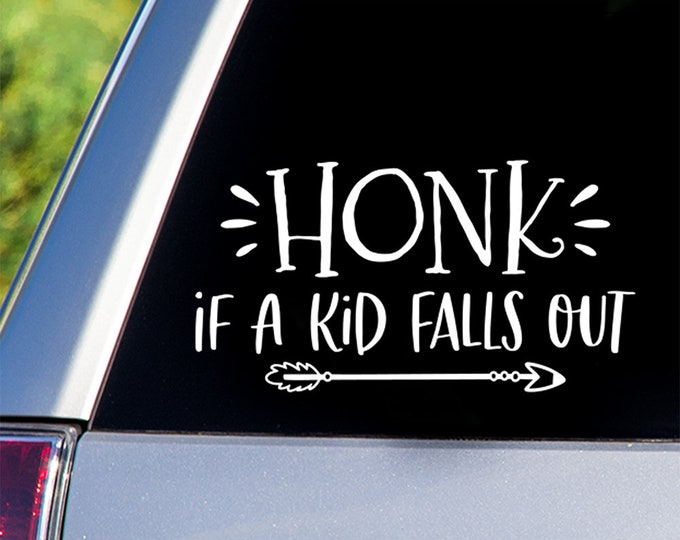 Honk if a Kid Falls Out Decal - Car Decals, Window Decals, Car Stickers, Baby on Board Car Decal, Honk if a Kid Falls Out, Baby on Board