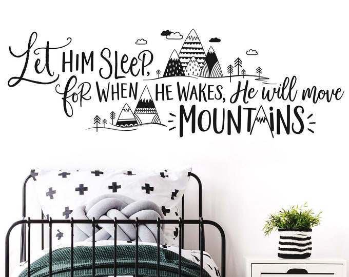 Wall Decal, Nursery Decor, Wall Decor, Wall Quote, Wall Decor, Mountain Decal - Let Him Sleep For When He Wakes He Will Move Mountains