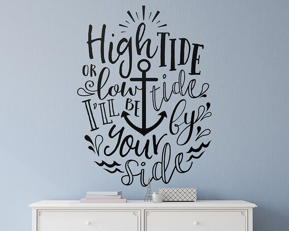 """Wall Quote Decal - """"High tide or low tide, I'll be by your side"""" Wall Quote, Vinyl Wall Decal, Vinyl Quote, Wall Sticker, Unique Wall Decor"""