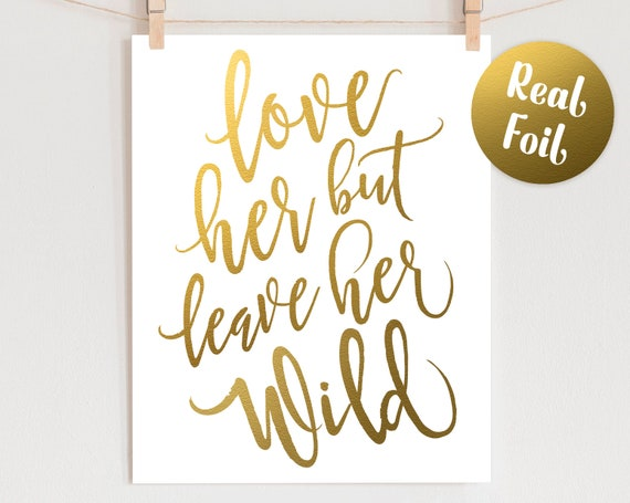 Foil Wall Art Quote - Love Her But Leave Her Wild Real Foil Print, Gift for Her, Gold Foil Art, Home Decor, Quote Print, Nursery Wall Art