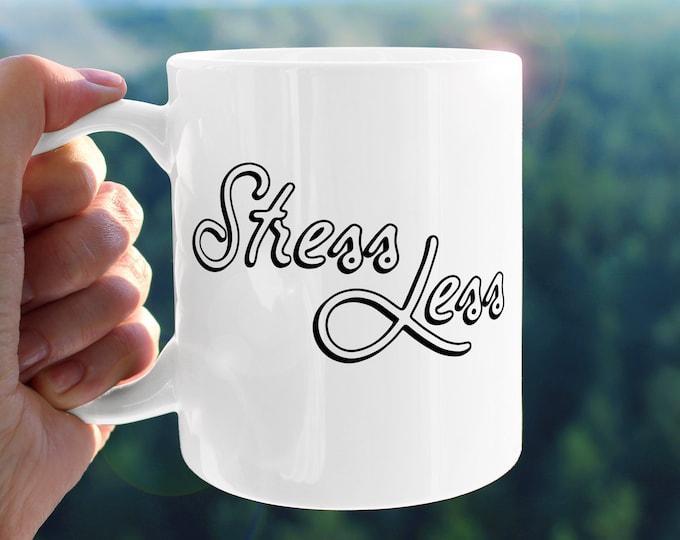 Stress Less Mug - Coffee Mug, Ceramic Mug, Self Care, Inspirational Quote, Gift for Friend, Stress Relief, Self Love, Inspirational Gift
