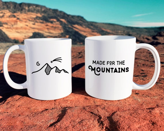 Made for the Mountains Mug - Mug Gift, Adventure Gift, Wanderlust, Explorer, Unique Mugs, Coffee Mug, Ceramic Mug, Adventure Quote, Mountain