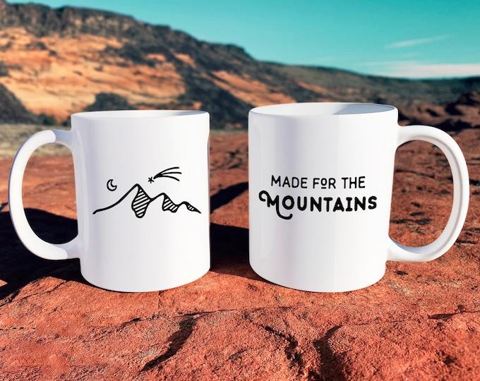 Made for the Mountains Mug - Mug Gift, Adventure Gift, Wanderlust, Explorer, Unique Mugs, Coffee Mug, Ceramic Mug, Adventure Quote, Mountain