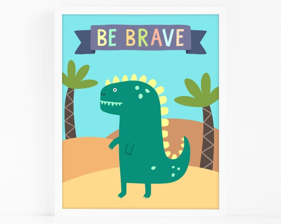 Be Brave Dinosaur Art Print - Kids Room Art Print, Nursery Art, Wall Art, Wall Decor, Dinosaur Art, Dinosaur Nursery Print