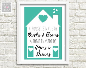 A house is made of bricks and beams a home is made of hopes and dreams Print. Housewarming Present. Anniversary Gift. Home Decor, wall art