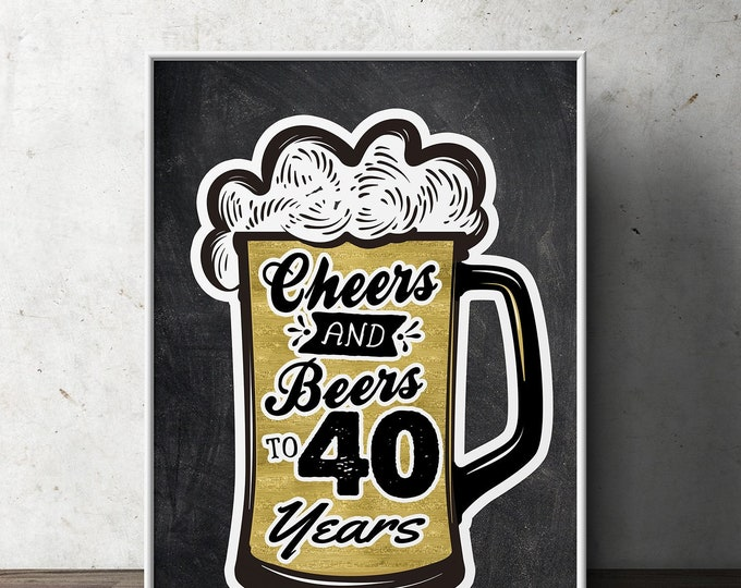 40th birthday party decoration ( Digital file only)  birthday gift for women and men - Cheers and beers, decorations, cheers to 40 years
