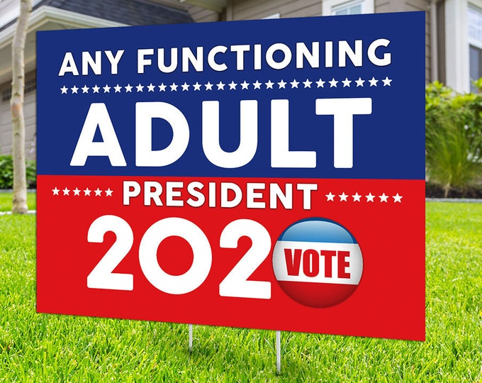 Any Functioning Adult 2020, Digital file only, rally sign, Democrat, Republican, political sign, 2020 president, political lawn sign, Garden