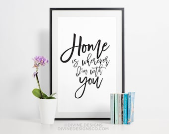 Home is Wherever I'm with You - Love Quote Printable - Black and White - Valentine's Day Print - Wedding Decor - Instant Digital Download