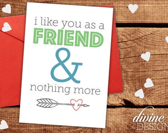 I like you as a friend and nothing more! - Valentine's Day Card - Funny Valentines Day Card - Funny Love Card - Anniversary Card