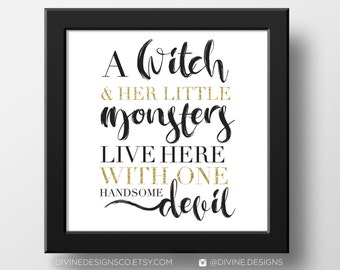 A Witch and Her Little Monsters Live Here with One Handsome Devil Printable - Halloween Prints - Digital Instant Download!
