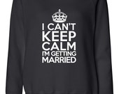I Cant keep calm im getting married black off-shoulder slouchy sweater, wideneck, bride dolman sweatshirt, keep calm off shoulder shirt