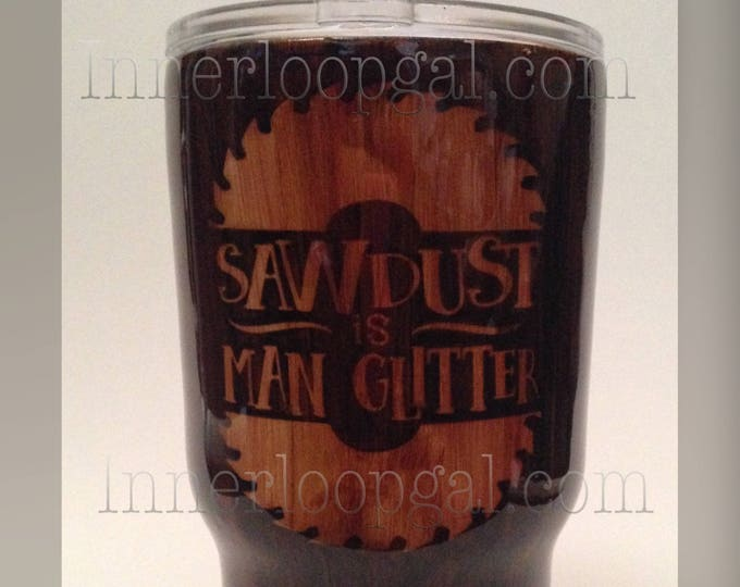 Saw Dust Is Man Glitter 30 Oz Stainless Steel Woodgrain Effect Tumbler