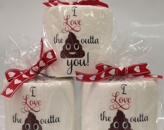 Toilet Paper Gag Gift/ I Love The Poo Outta You/I Love the Crap Out of you/