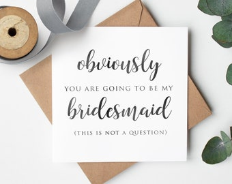 Funny will you be my Bridesmaid Cards, Proposal Cards for Bridesmaids, Maid of Honour, Obviously You'll be my Bridesmaid Card