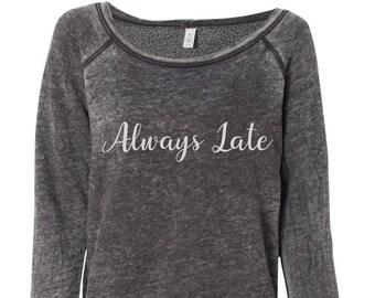 Always Late Women's Sponge Fleece Wideneck Sweatshirt