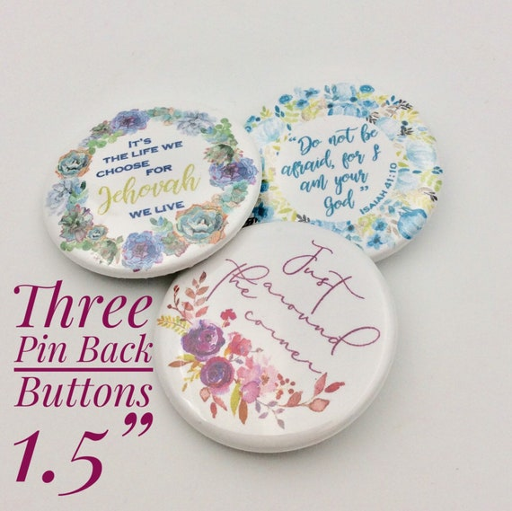 "JW.ORG Pin Back Buttons, 3 Designs, mixed/same. ""Just around the Corner"", ""Do not be Afraid"",""For Jehovah we live""!  Listing is for 3 Pins"