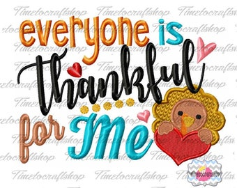 Everyone is Thankful for me Thanksgiving Embroidery Design, dst, exp, hus, jef, pes, sew, vip, vp3, Formats Digital INSTANT DOWNLOAD