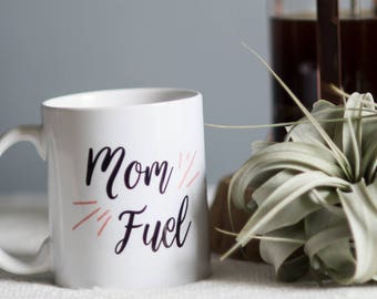 Mom Fuel Coffee Mug / Gift for Her / Mothers Day Gift / Coffee Mugs for Moms / Gifts for Moms / New Mom Gift / Mothers Day Gift