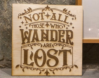 Not all those who wander are lost Quote from Lord of the Rings Wall Art, woodwork and Wood burning