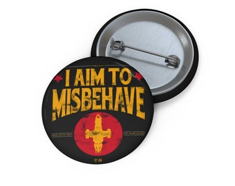 I Aim To Misbehave Firefly Serenity Pin Buttons