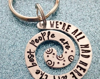 We're all mad here Aluminum Swirl Keychain All the best people are Key ring - Graduation - Gift - Engraved